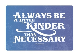 Be Kinder than Necessary
